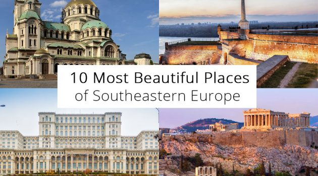 10 Most Beautiful Places of Southeastern Europe