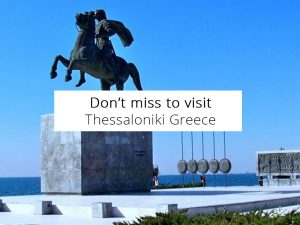 Don't miss to visit in Thessaloniki greece
