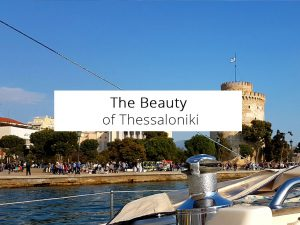 The Beauty of Thessaloniki, Greece