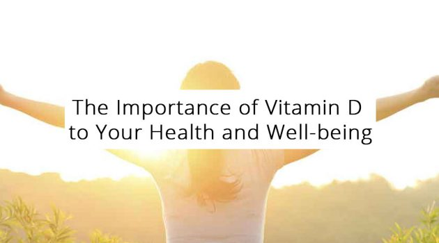 The Importance of Vitamin D to Your Health and Well-being