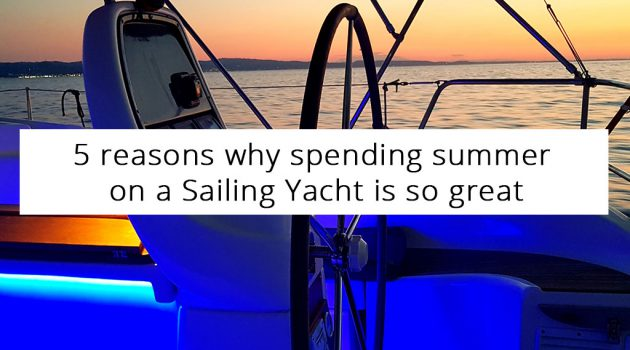 5 Reasons Why Spending Summer on a Sailing Yacht is So Great