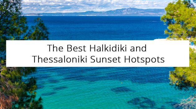 The Best Halkidiki and Thessaloniki Sunset Hotspots