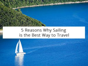 5 Reasons Why Sailing is the Best Way to Travel