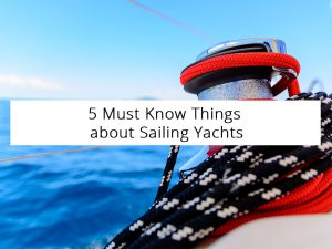 5 Must-Know Things about Sailing Yachts