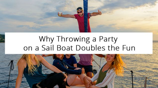 Why Throwing a Party on a Sail Boat Doubles the Fun