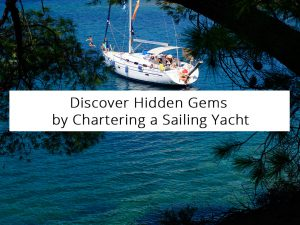 Discover Hidden Gems by Chartering a Sailing Yacht
