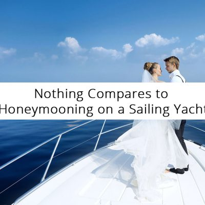 Nothing Compares to Honeymooning on a Sailing Yacht