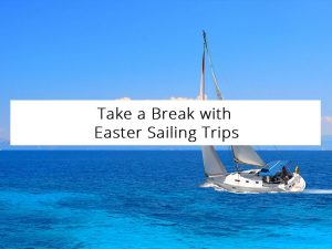 Take a Break with Easter Sailing Trips