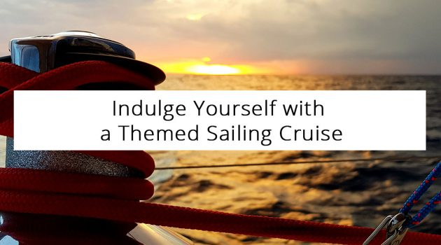 Indulge Yourself with a Themed Sailing Cruise