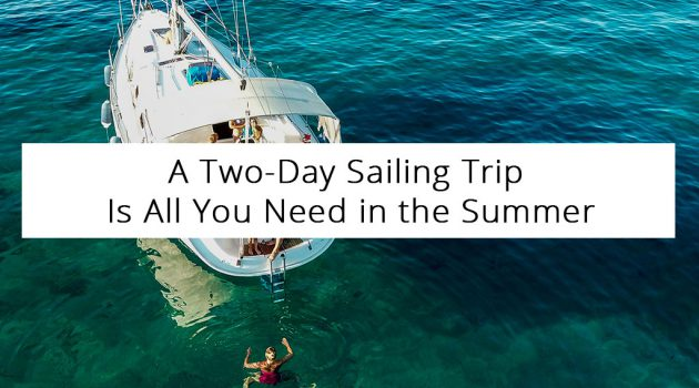 A Two-Day Sailing Trip Is All You Need in the Summer
