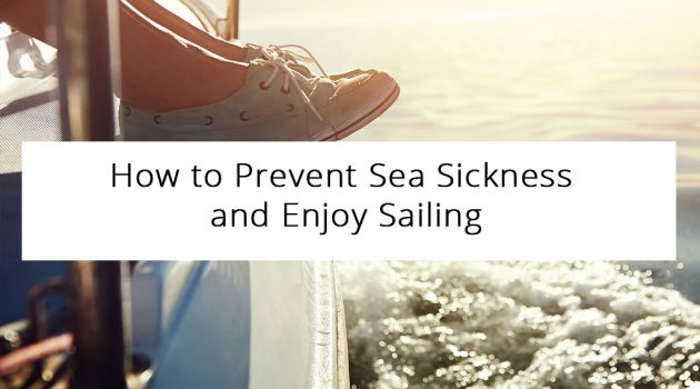 How to Prevent Sea Sickness and Enjoy Sailing