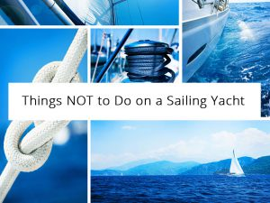 Things NOT to Do on a Sailing Yacht
