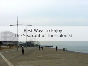 Best Ways to Enjoy the Seafront of Thessaloniki