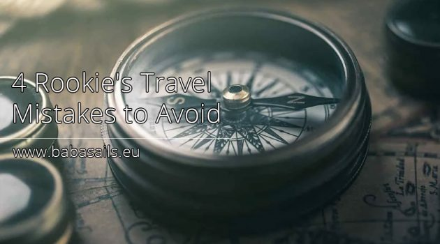 4 Rookie's Travel Mistakes to Avoid